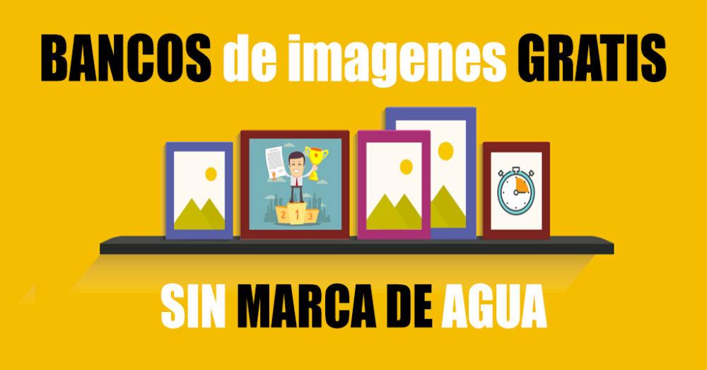 BANCOS DE IMAGENES GRATIS SIN MARCA DE AGUA